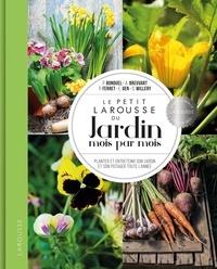 Le petit Larousse du jardin mois par mois- Planter et entretenir son jardin et son potager toute l'année - Philippe Bonduel |