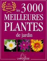 Philippe Bonduel et Catherine Maillet - Les 3 000 meilleures plantes de jardin.