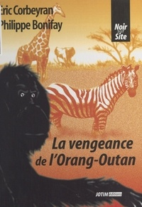 Philippe Bonifay et Eric Corbeyran - La vengeance de l'orang-outan.