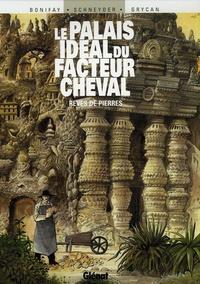 Philippe Bonifay et Julien Grycan - Le Palais idéal du facteur Cheval - Rêves de pierre.