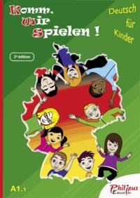 Philippe Bonnard - Komm, wir spielen ! A1.1 - Deutsch für Kinder, Livre de l'élève.