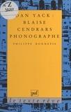 Philippe Bonnefis - Dan Yack, Blaise Cendrars phonographe.