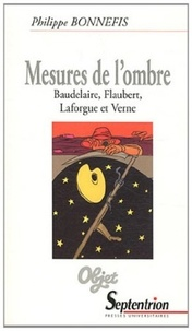 Philippe Bonnefis - Mesures de l'ombre - Baudelaire, Flaubert, Laforgue et Verne.