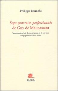Philippe Bonnefis - Sept portraits perfectionnés de Guy de Maupassant.