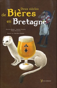 Philippe Bonnet et Vincent Courtin - Deux siècles de bières en Bretagne.