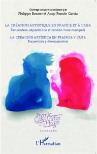 Philippe Bonnet et Anay Remon Garcia - La création artistique en France et à Cuba - Rencontres, séparations et rendez-vous manqués.