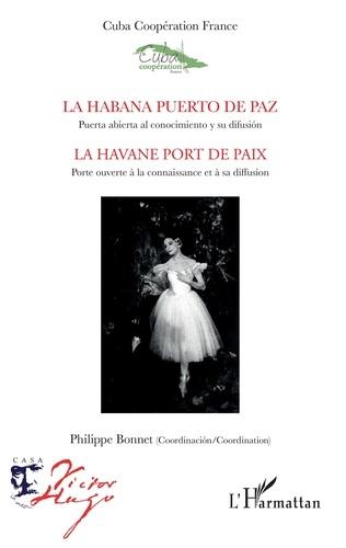 Philippe Bonnet - La Habana puerto de Paz, Puerta abierta al conocimiento y su difusión - La Havane port de paix, Porte ouverte à la connaissance et à sa diffusion.