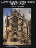 Philippe Bonnet-Laborderie et Florian Meunier - La Cathédrale Saint-Pierre de Bauvais Histoire, architecture, décoration - Tome 3, Le transept de la cathédrale de Beauvais.