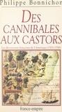 Philippe Bonnichon - Des cannibales aux castors.