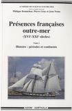 Philippe Bonnichon et Pierre Gény - Présences françaises outre-mer (XVIe-XXIe siècles) - Tome 1, Histoire : périodes et continents.