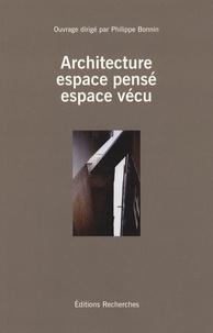 Philippe Bonnin et Marion Segaud - Architecture : espace pensé, espace vécu.
