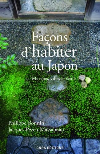 Philippe Bonnin et Jacques Pezeu-Massabuau - Façons d'habiter au Japon - Maisons, villes et seuils.