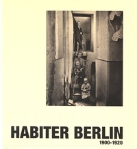 Philippe Bonnin et Margaret Manale - Habiter Berlin - 175 photographies, 1900-1920.