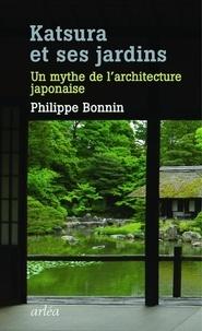 Philippe Bonnin - Katsura et ses jardins - Un mythe de l'architecture japonaise.