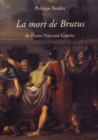 Philippe Bordes - La mort de Brutus de Pierre-Narcisse Guérin.