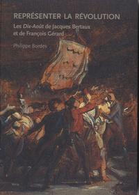 Philippe Bordes - Représenter la Révolution - Les Dix-Août de Jacques Bertaux et de François Gérard.