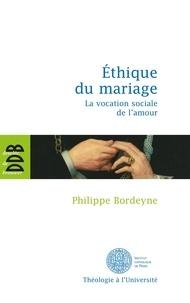 Philippe Bordeyne - Ethique pour le mariage - La vocation sociale de l'amour.