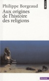 Philippe Borgeaud - Aux origines de l'histoire des religions.