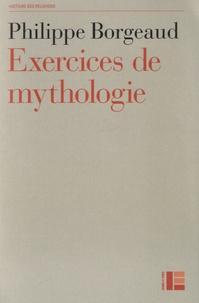 Philippe Borgeaud - Exercices de mythologie.