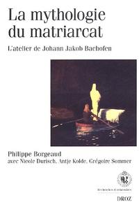 Nicole Durisch - La mythologie du matriarcat - L'atelier de Johann Jakob Bachofen.