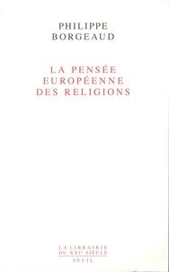 Philippe Borgeaud - La pensée européenne des religions.