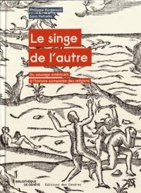Philippe Borgeaud et Sara Petrella - Le singe de l'autre - Du sauvage américain à l'histoire comparée des religions.