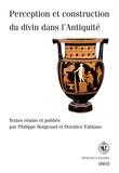 Philippe Borgeaud et Doralice Fabiano - Perception et construction du divin dans l'Antiquité.