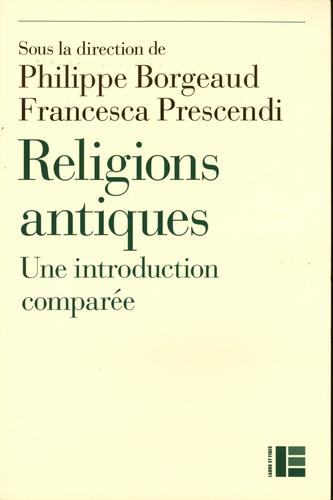 Philippe Borgeaud et Nicole Durisch Gauthier - Religions antiques - Une introduction comparée Egypte - Grèce - Proche-Orient - Rome.