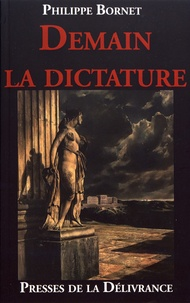 Philippe Bornet - Demain la dictature.