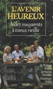 Philippe Bornet et Patrick Chevalier - L'avenir heureux - Aidez vos parents à mieux vieillir.