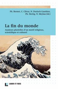 Philippe Bornet et Claire Clivaz - La fin du monde - Analyses plurielles d'un motif religieux, scientifique et culturel.