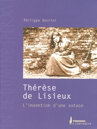 Philippe Borrini - Thérèse de Lisieux - L'invention d'une extase.