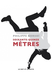 Philippe Borsoï - Soixante-quinze mètres.