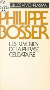 Philippe Bosser - Les Rêveries de la phrase célibataire.
