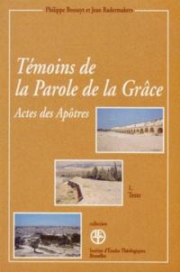 Philippe Bossuyt et Jean Radermakers - TEMOINS DE LA PAROLE DE LA GRACE. - Lecture des actes des apôtres, Tome 1, Texte et Tome 2, Lecture continue.