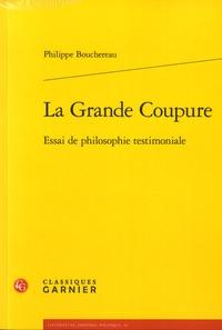 Philippe Bouchereau - La grande coupure - Essai de philosophie testimoniale.