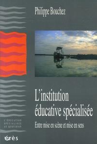 Philippe Bouchez - L'institution éducative spécialisée - Entre mise en scène et mise en sens.