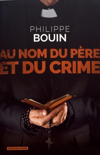 Philippe Bouin - Au nom du père et du crime - Une enquête de Charlotte Auduc.