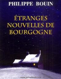 Philippe Bouin - Etranges nouvelles de Bourgogne.