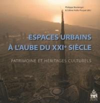 Philippe Boulanger et Céline Hullo-Pouyat - Espaces urbains à l'aube du XXIe siècle - Patrimoine et héritages culturels.