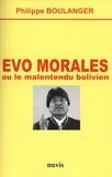 Philippe Boulanger - Evo Morales ou le malentendu bolivien.