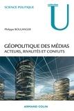 Philippe Boulanger - Géopolitique des médias - Acteurs, rivalités et conflits.