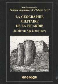 Philippe Boulanger et Philippe Nivet - La géographie militaire de la Picardie.