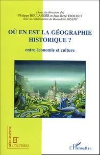 Philippe Boulanger et Jean-René Trochet - Où en est la géographie historique ?.