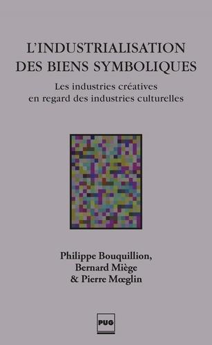 Philippe Bouquillion et Bernard Miège - L'industrialisation des biens symboliques - Les industries créatives en regard des industries culturelles.