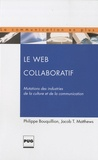Philippe Bouquillion et Jacob-Thomas Matthews - Le Web collaboratif - Mutations des industries de la culture et de la communication.