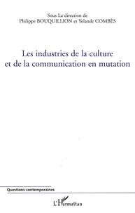 Philippe Bouquillion et Yolande Combès - Les industries de la culture et de la communication en mutation.