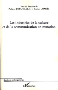 Philippe Bouquillion et Yolande Combès - Les industries de la culture et de la communication en mutation.