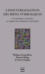 Philippe Bouquillon et Bernard Miege - L'INDUSTRIALISATION DES BIENS SYMBOLIQUES - Les industries créatives en regard des industries culturelles.