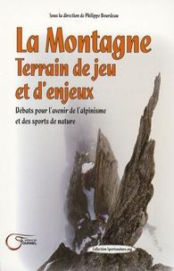 Philippe Bourdeau et Pascal Mao - La Montange, Terrain de jeu et d'enjeux - Débats pour l'avenir de l'alpinisme et des sports de nature.